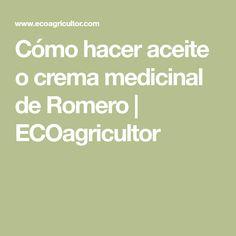 Cómo hacer aceite o crema medicinal de Romero | ECOagricultor