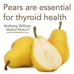 Pears are essential for the thyroid.