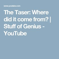 The Taser: Where did it come from? | Stuff of Genius - YouTube