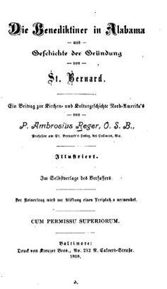 Die Benediktiner in Alabama und Geschichte der Gründung von ST. Bernard, Ein Beitrag Zur Kirchen
