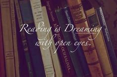 Reading is...dreaming with your eyes open.