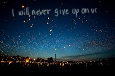 I will never give up on us
