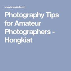 Photography Tips for Amateur Photographers - Hongkiat