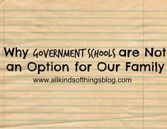 """""""Why Government Schools are Not an Option for Our Family""""~ http://www.allkindsofthingsblog.com/2014/11/why-government-schools-are-not-option.html"""