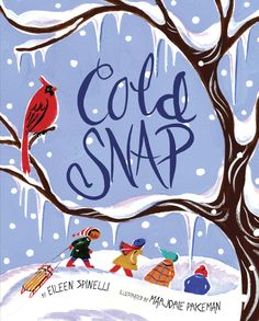 Cold Snap by Eileen Spinelli, illustrated by Marjorie Priceman, Knopf Books for Young Readers, an imprint of Random House Kids (October Winter Kids, Winter Art, Winter Theme, Preschool Winter, Winter Holiday, 10 Picture, Picture Books, Snowy Day, Winter Pictures