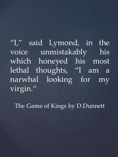 Lymond, the unicorn of the sea. Quote from The Game of Kings by D.Dunnett
