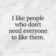 This speaks to me. I need to get an attitude to the point that if people don't like me then its not my problem.