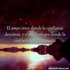 El amor crece donde la confianza descansa y el amor muere donde la confianza es traicionada