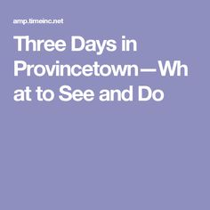 Three Days in Provincetown—What to See and Do