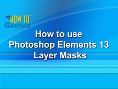 How to use Photoshop Elements 13 Layer Masks - a Photoshop Elements 13 T...