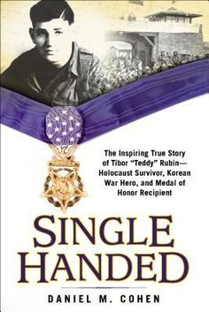 Single Handed: A Heroic Story of Surviving the Holocaust, the Korean War, and Earning the Medal of Honor