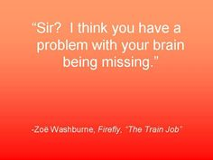 Firefly Quote... Zoe had some fantastic lines!