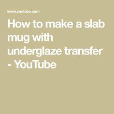 How to make a slab mug with underglaze transfer - YouTube