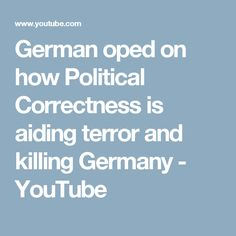 German oped on how Political Correctness is aiding terror and killing Germany - YouTube