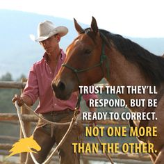 """Trust that they'll respond, but be ready to correct. Not one more than the other."" - Pat Parelli"