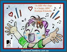 ♫ ♪ 'A child who sings is a happy child.' ~ Enrique Falabella