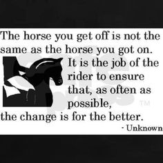 Absolutely, we are the ones who have to do the work, and our horses will trust and give us back what we expect!