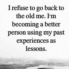I absolutely refuse!   Reflecting the past so that you can find lessons and living in the past letting it define you are two entirely different things.   I reflect daily. I grow daily.  I let go daily.   Are you reflecting and learning?