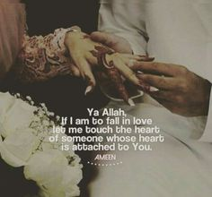 Ya ALLAH let me fall in love with someone whose heart is attached to you ameen