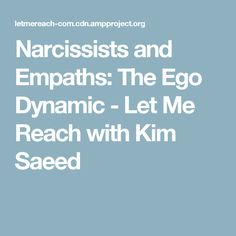 Narcissists and Empaths: The Ego Dynamic - Let Me Reach with Kim Saeed