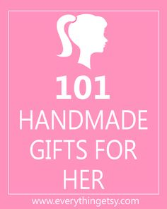 101 Handmade Gifts for Her {DIY}...get ready for the holidays!  Perfect for teachers, friends and neighbors!
