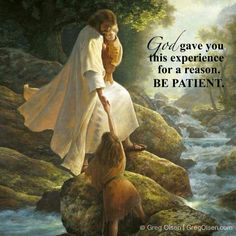 Be patient. -painting by Greg Olsen