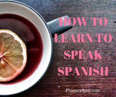 HOW TO LEARN TO SPEAK SPANISH NOW. 7 USEFUL TIPS FOR LEARNING SPANISH