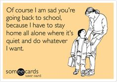 Your Kids Went Back to School Today, Now How Do You Really Feel? Love Me Quotes, Happy Mothers Day, Memes, Art, Ecards, E Cards, Kunst, Mother's Day, Gcse Art