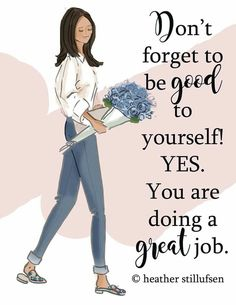 ...be good to yourself!...