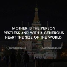 Mother Is The Person Restless And With A Generous Heart The Size Of The World