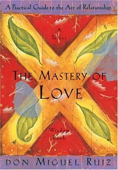 The Mastery of Love: A Practical Guide to the Art of Relationship: A Toltec Wisdom Book by don Miguel Ruiz, www.amazon.com/...