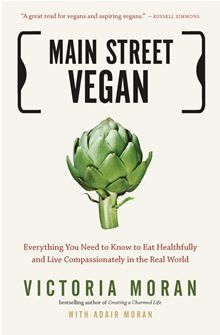 Main Street Vegan: Everything You Need to Know to Eat Healthfully and Live Compassionately in the Real World by Adair and Victoria Moran. #Kobo #eBook