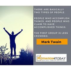 THERE ARE BASICALLY TWO TYPES OF PEOPLE. PEOPLE WHO ACCOMPLISH THINGS, AND PEOPLE WHO CLAIM TO HAVE ACCOMPLISHED THINGS. THE FIRST GROUP IS LESS CROWDED. #MarkTwain  www.Motivation4Today.com #Motivation #Quotes #instalike #instagood #tagforlikes #followme #Inspiration