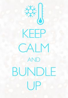 keep calm and bundle up / Created with Keep Calm and Carry On for iOS #keepcalm #winter