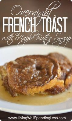 Easy Overnight French Toast {with Warm Maple Butter Syrup} The best brunch recipe ever! Just whip up the night before and bake before serving.  Everyone always begs for this recipe!