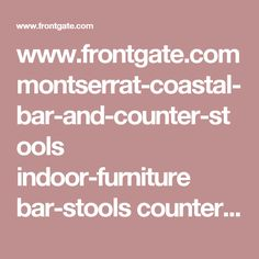 www.frontgate.com montserrat-coastal-bar-and-counter-stools indoor-furniture bar-stools counter-height 605730?SourceCode=ZZ444561&cm_mmc=pinterest-_-barheight-_-montserrat-_-62315&crlt.pid=camp.6P5xQnM8G1gt
