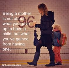 Being a mother is not about what you gave up to have a child
