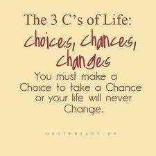 Choices, chances, changes...