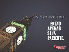 As coisas levam tempo, então apenas seja paciente. #mensagenscomamor #frases #vida #momentos