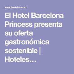 El Hotel Barcelona Princess presenta su oferta gastronómica sostenible | Hoteles…