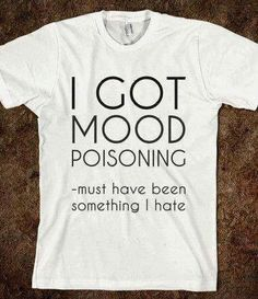Supermarket: Mood Poisoning T-Shirt from Glamfoxx Shirts Me Quotes, Funny Quotes, Nerd, Dope Style, Haha Funny, Funny Stuff, Hilarious, Random Stuff, Crazy Funny