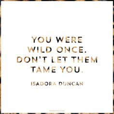 Isadora Duncan Quote About Being Untamed   Rossi Fox