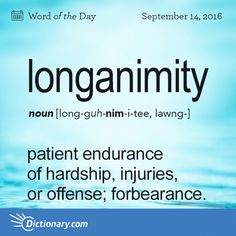 Today's Word of the Day is longanimity. Learn its definition, pronunciation, etymology and more. Join over 19 million fans who boost their vocabulary every day. Unusual Words, Weird Words, Rare Words, Big Words, Words To Use, Latin Words, Unique Words, Great Words, Powerful Words