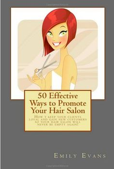 50 Effective Ways to Promote Your Hair Salon: Keep Your Clients Loyal and Gain New Clients! Available on Amazon.com