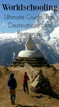 Worldschooling, Ultimate Guide, Tips, Destinations and Resources
