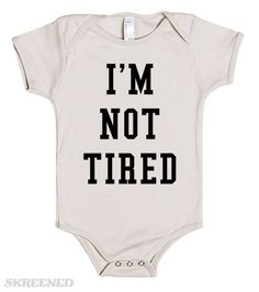 """I'm Not Tired   """"I'm Not Tired""""  This pairs perfectly with the shirt in our store that says """"I'm So Tired""""! #Baby #Unisex #Tired"""