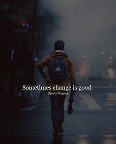 Sometimes change is good.
