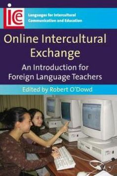 Online intercultural exchange : an introduction for foreign language teachers / edited by Robert O'Dowd - Clevedon : Multilingual Matters, cop. 2007