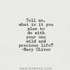 Mary oliver quote wild precious life excerpt from a poemmary oliver. Poem Quotes, Quotable Quotes, Great Quotes, Motivational Quotes, Inspirational Quotes, Qoutes, The Words, Mantra, Infj