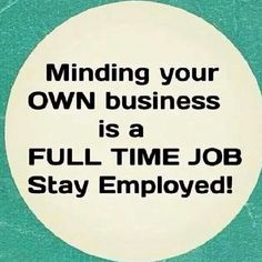 64 Best Mind Your Own Business Images Words Quotes To Live By